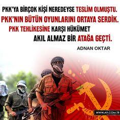 PKK'ya birçok kişi neredeyse teslim olmuştu. PKK'nın bütün oyunlarını ortaya serdik. PKK tehlikesine karşı hükümet akıl almaz bir atağa geçti.