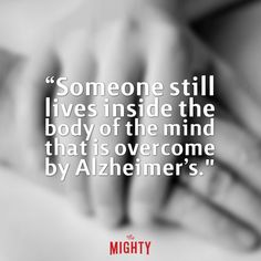 blurry hands holding with text that says someone still lives inside the body of the mind that is overcome by alzheimers World Alzheimers Day, Alzheimers Quotes, Dementia Awareness, The Long Goodbye, Goodbye Quotes, Alzheimer Care, Alzheimer's And Dementia, Elderly Care, Personal Hygiene