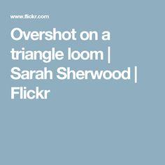 Overshot on a triangle loom | Sarah Sherwood | Flickr