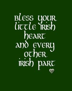 Irish blessing yeh for the my assistant in the middle...He's lonesome