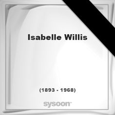 Isabelle Willis (1893 - 1968), died at age 74 years: In Memory of Isabelle Willis. Personal Death… #people #news #funeral #cemetery #death