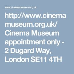 http://www.cinemamuseum.org.uk/ Cinema Museum appointment only - 2 Dugard Way, London SE11 4TH