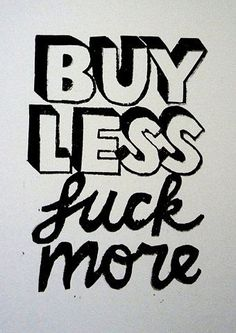 .buy less fuck more