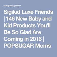 Sigikid Luxe Friends | 146 New Baby and Kid Products You'll Be So Glad Are Coming in 2016 | POPSUGAR Moms