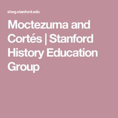 Moctezuma and Cortés | Stanford History Education Group