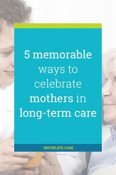 Mother's Day should be a festive time for families, but when memories of happier days begin to fade, here are 5 ways to show your love. Women's Health, Health Care, Long Term Care, Menopause, Caregiver, 5 Ways, Festive, Families, Healthy Living