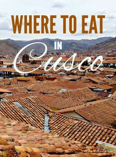 Where to Eat in Cusco, Peru | The Mochilera Diaries