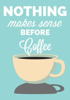 'Nothing Makes Sense Before Coffee' #quote #wall #art