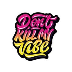 "Hi! it is my favorite palette!) lettering ""Don't kill my vibe""#logo #lettering #type #pint #hand #script"