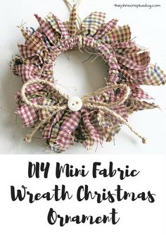 Love this idea of using a mason jar lid ring to make a mini wreath ornament ! DIY Homespun Fabric Christmas Ornaments - Click through for detailed tutorial for 4 different kinds of DIY Christmas ornaments. They make great handmade Christmas presents! Primitive Christmas Decor } Rustic Christmas Decor   Primitive Christmas Ornament