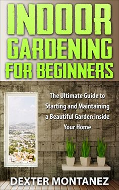 FREE TODAY  -  Indoor Gardening for Beginners: The Ultimate Guide to Starting and Maintaining a Beautiful Garden Inside Your Home by Dexter Montanez http://www.amazon.com/dp/B00ZYHVC8I/ref=cm_sw_r_pi_dp_Sp0Twb0HN6JSJ