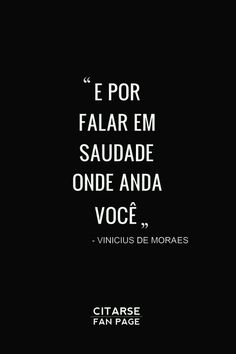 "E por falar em saudade onde anda você. ""Since we are talking about longing, where are you? The Words, More Than Words, Cool Words, Portuguese Quotes, Special Words, Note To Self, Happy Thoughts, Sentences, Favorite Quotes"