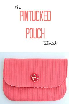 the Pintucked Pouch tutorial