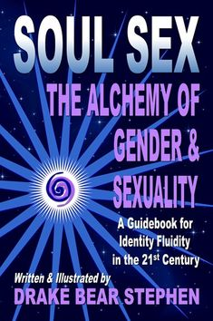 Soul Sex: The Alchemy of Gender and Sexuality   Drake Bear Stephen