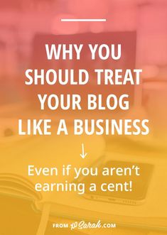 Why you should treat your blog like a business even if you aren't earning a cent