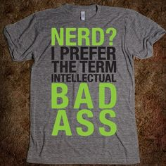 Nerd I Prefer the Term Intellectual Bad Ass Unisex Athletic Tee. $36.99 from Skreened. Click through to purchase.