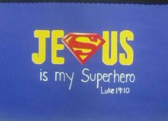 Jesus is my Superhero...knew i would do this when i saw it.