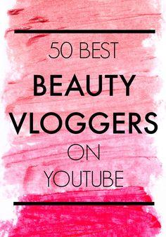 50 best beauty vloggers on YouTube