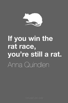 """If you win the rat race, you're still a rat.""  Anna Quindlen   Online Empowerment is about the end of the social media rat race! websitemarketingtipsandsupport.com"