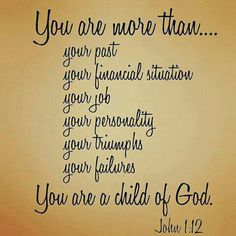 Know you are more than the minimum.. .once you ask Jesus to be your Lord and Savior, you become a blessed child of God!!!! For eternity!!!