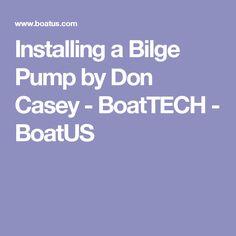 Installing a Bilge Pump by Don Casey - BoatTECH - BoatUS
