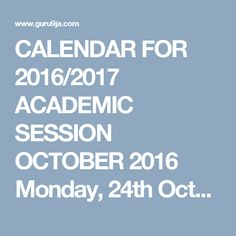 CALENDAR FOR 2016/2017 ACADEMIC SESSION   OCTOBER 2016     Monday, 24th October: Assumption of studies by Fresh Students/e-Registration for...