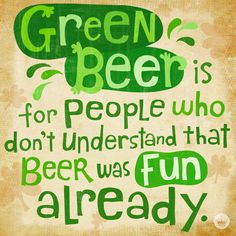 A funny St. Patrick's Day quote for the beer lovers.