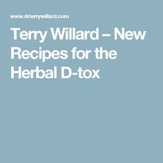 Terry Willard – New Recipes for the Herbal D-tox