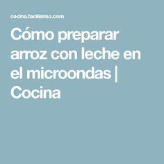 Cómo preparar arroz con leche en el microondas | Cocina