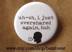 i just overshared again huh by beanforest on Etsy, $1.50