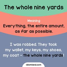 Idiom of the day: The whole nine yards. - Repinned by Chesapeake College Adult Ed. We offer free classes on the Eastern Shore of MD to help you earn your GED - H.S. Diploma or Learn English (ESL) . For GED classes contact Danielle Thomas 410-829-6043 dthomas@chesapeke.edu For ESL classes contact Karen Luceti - 410-443-1163 Kluceti@chesapeake.edu . www.chesapeake.edu