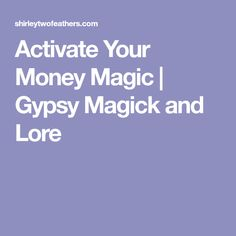 Activate Your Money Magic | Gypsy Magick and Lore