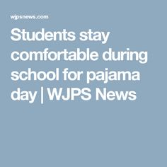 Students stay comfortable during school for pajama day | WJPS News