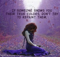 If someone shows you their True colors Wisdom Quotes & Stories Great Quotes, Quotes To Live By, Inspirational Quotes, Awesome Quotes, Random Quotes, Motivational Quotes, Meaningful Quotes, Fantastic Quotes, Inspiring Sayings