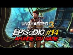 """Uncharted 3: Drake's Deception - Episódio #14 """"Afunde ou Nade"""""""