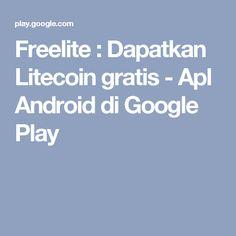 Freelite : Dapatkan Litecoin gratis - Apl Android di Google Play