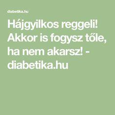 Hájgyilkos reggeli! Akkor is fogysz tőle, ha nem akarsz! - diabetika.hu