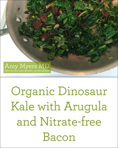 Delicious Organic Dinosaur Kale with Arugula and Nitrate-free Bacon recipe!