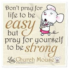 Prayer gives you the best strength possible.