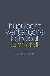 If you don't want anyone to find out, don't do it.
