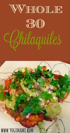 These Whole 30 chilaquiles will leave you satisfied. They are easy, healthy and delicious!