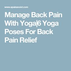 Manage Back Pain With Yoga|6 Yoga Poses For Back Pain Relief