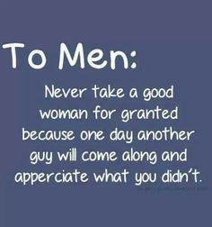 Dont take her for granted!!