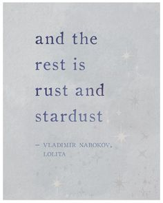 Items similar to Vladimir Nabokov Lolita quote print, And the rest is rust and stardust quote poster, poetry print, wall art on Etsy Yeats Quotes, Lyric Quotes, Book Quotes, Me Quotes, Tattoo Quotes, The Words, Quote Posters, Quote Prints, Art Prints