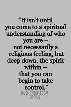 It isn't until you come to spiritual understanding of who you are - not necessarity a religious feeling, but deep down, the spirit within - that can begin ta take control....
