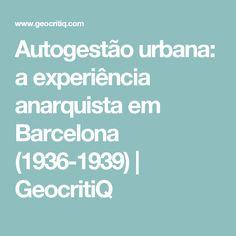 Autogestão urbana: a experiência anarquista em Barcelona (1936-1939) | GeocritiQ