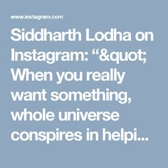 "Siddharth Lodha on Instagram: """" When you really want something, whole universe conspires in helping you to achieve it .…"""