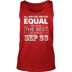 All Men Created Equal But The Best Are Born In SEPTEMBER 28 Shirt #gift #ideas #Popular #Everything #Videos #Shop #Animals #pets #Architecture #Art #Cars #motorcycles #Celebrities #DIY #crafts #Design #Education #Entertainment #Food #drink #Gardening #Geek #Hair #beauty #Health #fitness #History #Holidays #events #Home decor #Humor #Illustrations #posters #Kids #parenting #Men #Outdoors #Photography #Products #Quotes #Science #nature #Sports #Tattoos #Technology #Travel #Weddings #Women