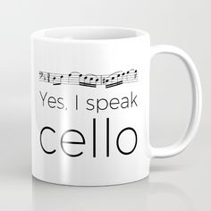 Yes, I speak cello. Music design available as mug, t-shirt, tote bag, throw pillow, iPhone case, wall clock and more.