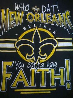 I BELIEVE!!! YOU GOTTA HAVE FAITH....WHO DAT!!!